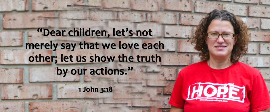 Dear children, let's not just merely say we love each other; let us show the truth by our actions. -1 John 3:18